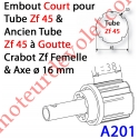 Embout Court Zf 45 (Compatible avec l'Ancien Tube Zf45 à Goutte) à Crabot Zf Femelle Axe ø16 mm Mâle lg 58mm